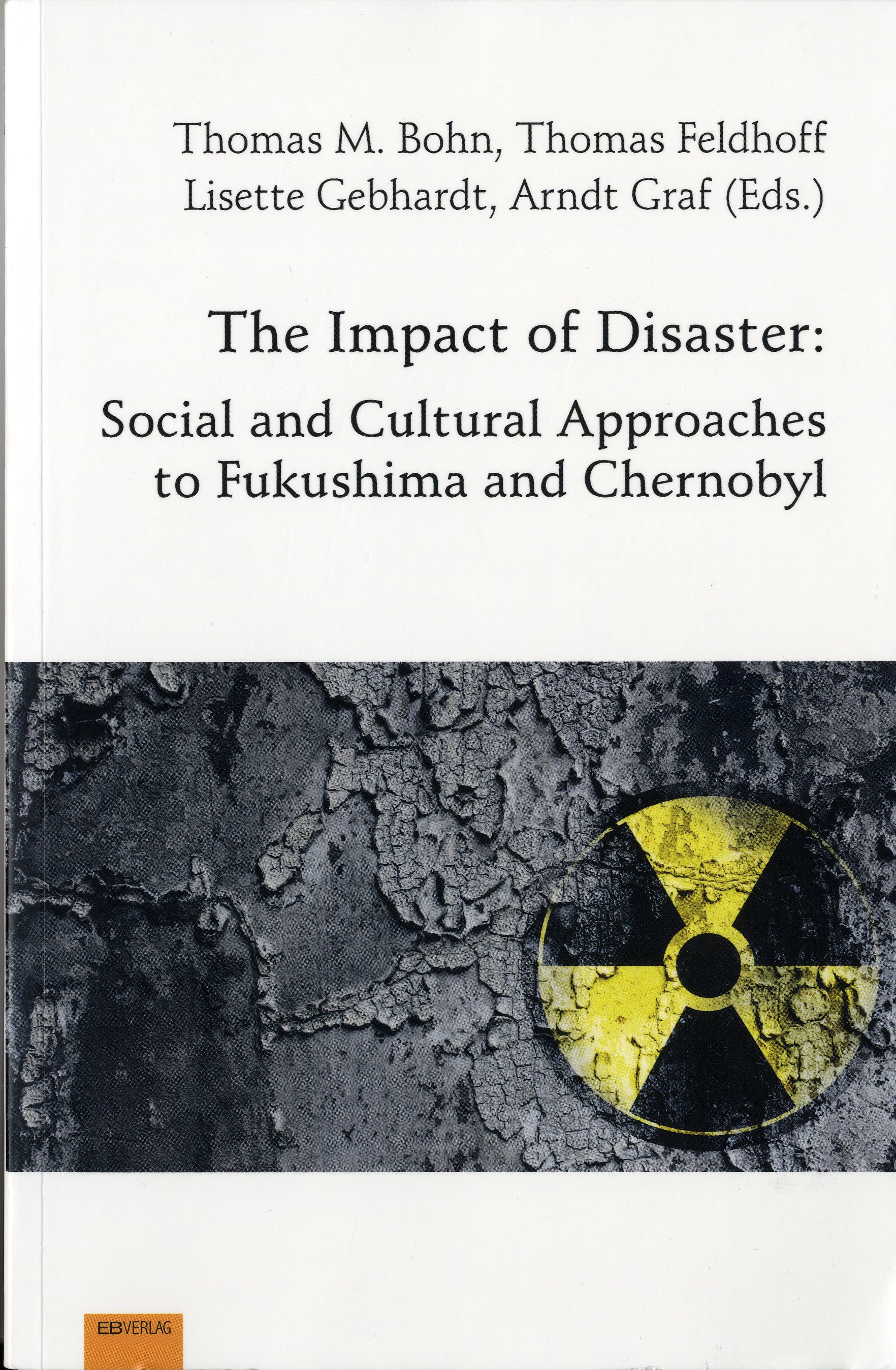 T.M.Bohn, T.Feldhoff, L.Gebhardt, A.Graf (Eds.): The Impact of Disaster: Social and Cultural Approaches to Fukushima and Chernobyl.