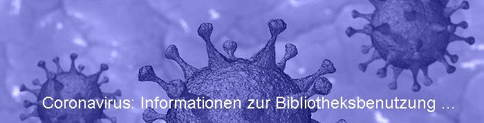 Coronavirus: Informationen zur Bibliotheksnutzung
